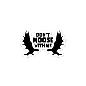 Don't Moose with Me Sticker