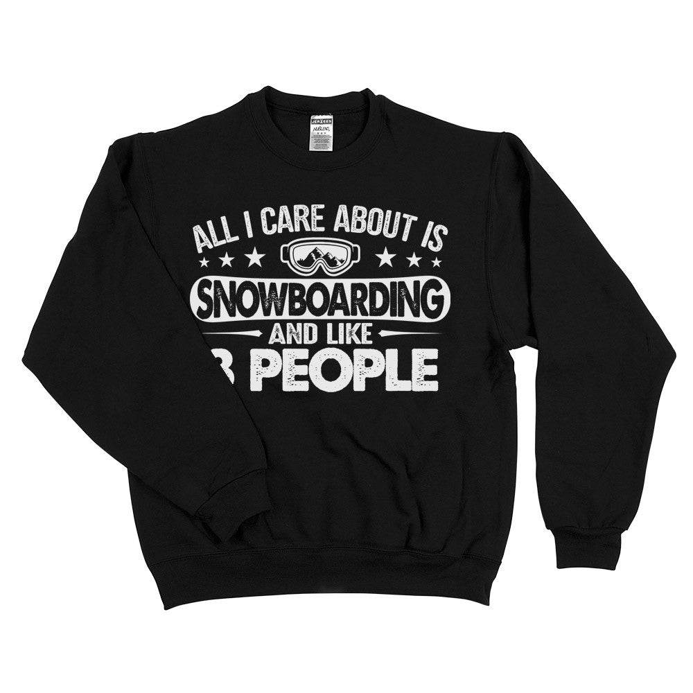 All I Care About Is Snowboarding Unisex Sweatshirt Black