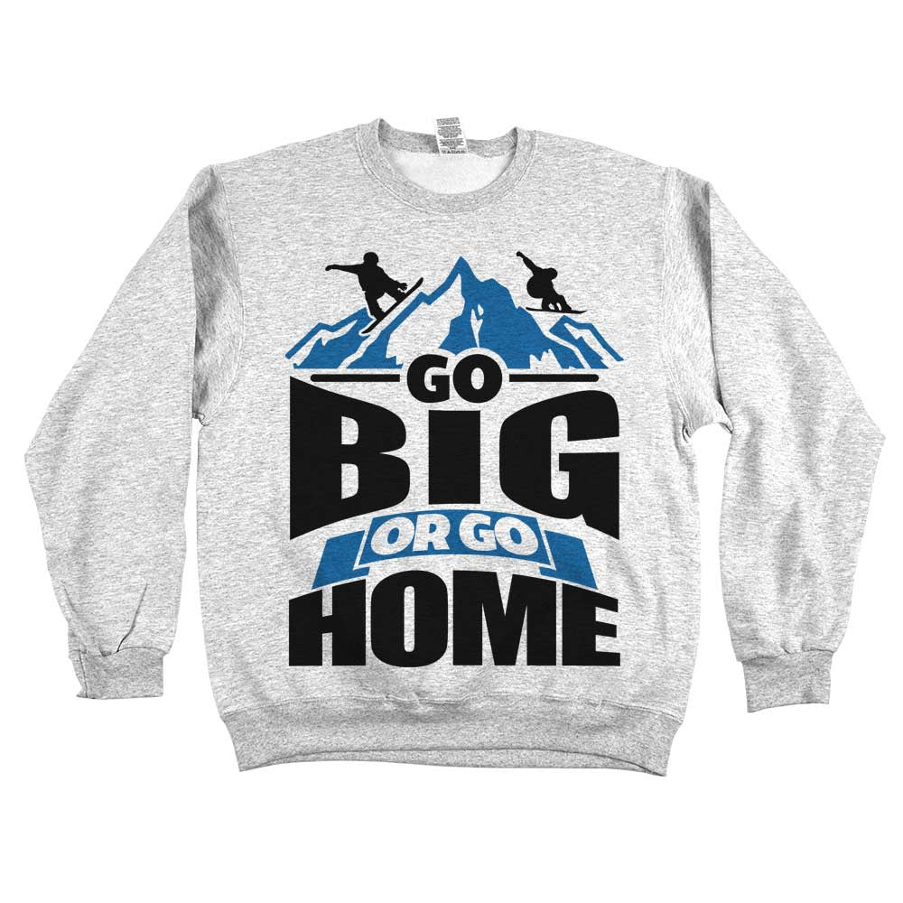 Go Big Or Go Home Unisex Sweatshirt Ash Grey