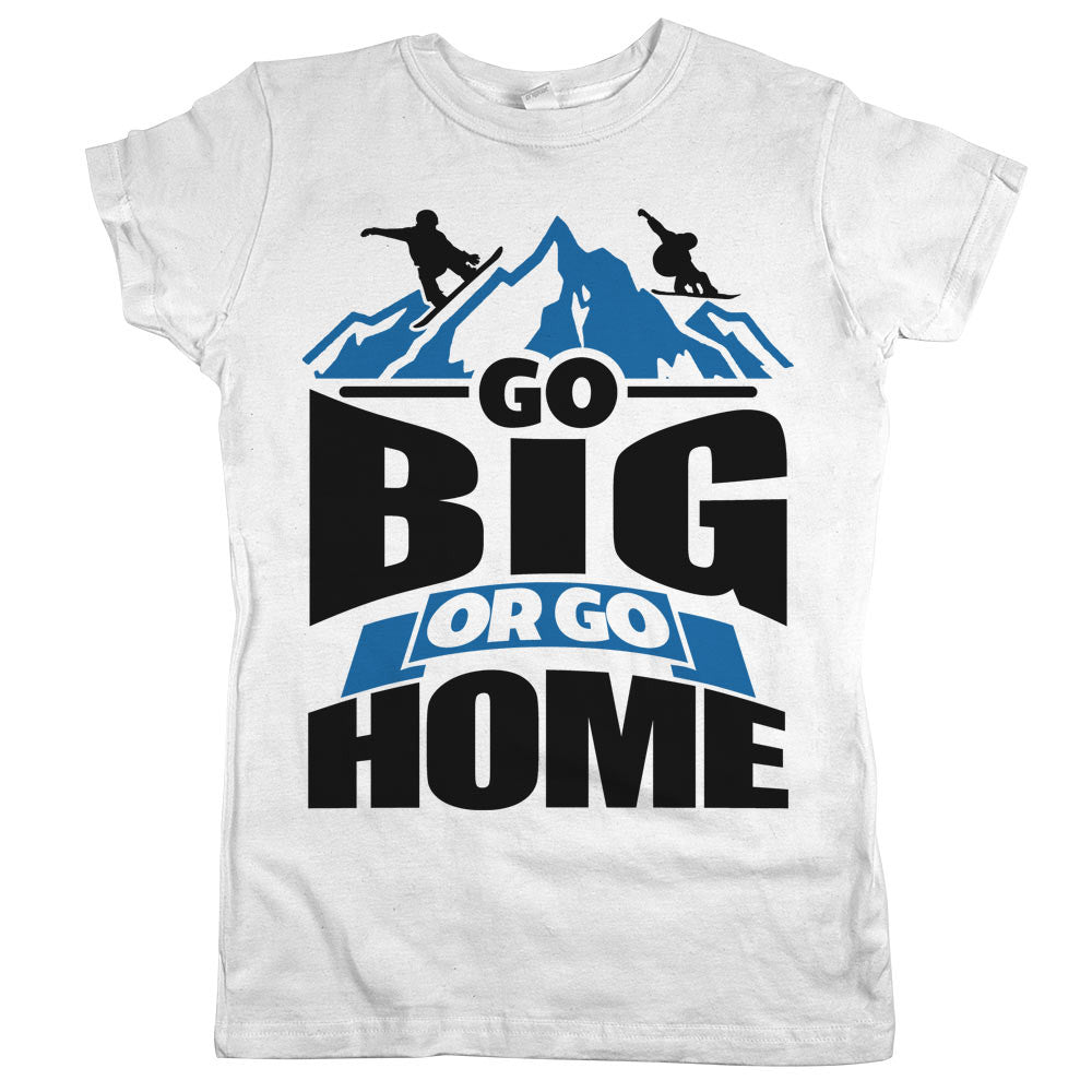 Go Big Or Go Home Womens Shirt White