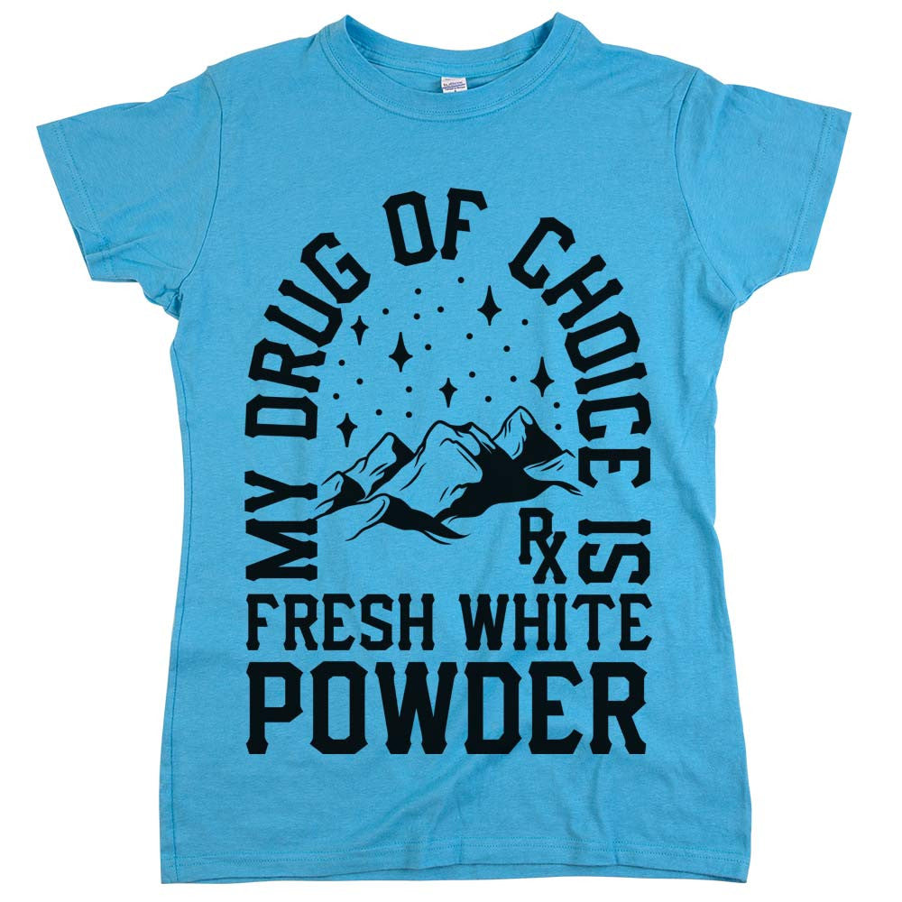 'My Drug of Choice is Fresh White Powder Womens Shirt Aqua
