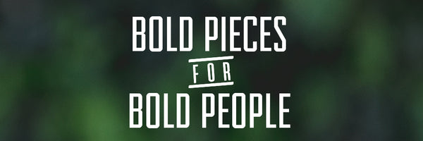 Bold Pieces for Bold People