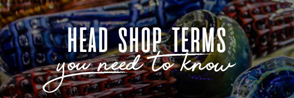 Head Shop Terms You Need to Know