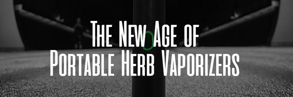 The New Age of Portable Herb Vaporizers