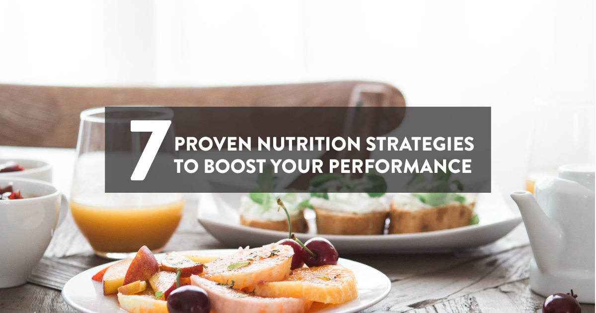 7 Proven Nutrition Strategies to Boost Your Performance