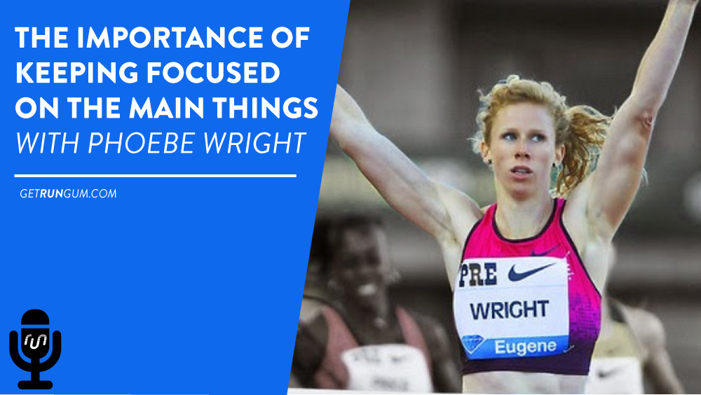 The Importance of Keeping Focused on The Main Things with Phoebe Wright