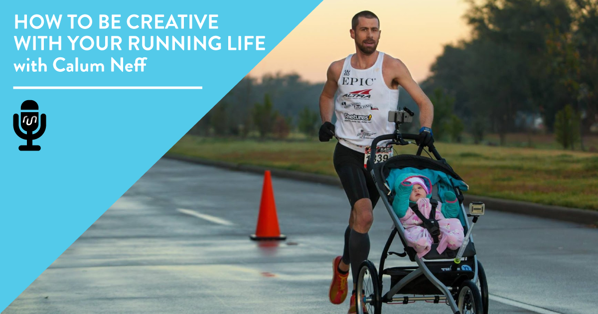 How to Be Creative with Your Running Life with Calum Neff