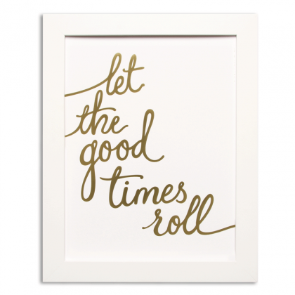 Good Times Roll | Gold Foiled Print