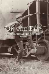 On the Fly! Hobo Literature and Songs, 1879–1941  Edited: Iain McIntyre
