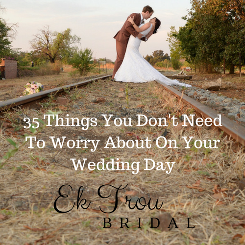 35 Things You Don't Need To Worry About On Your Wedding Day