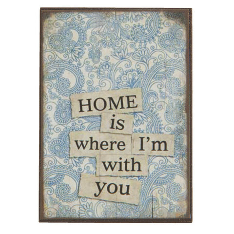 Home Is Where I'm With You Magnet - Allissias Attic  &  Vintage French Style