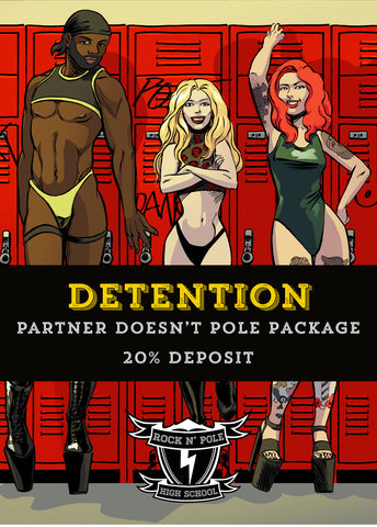 RNPHS 2020 - Detention 'Partner Doesn't Pole' Package 20% DEPOSIT