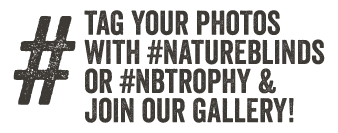 Tag your photos with #natureblinds or #nbtrophy