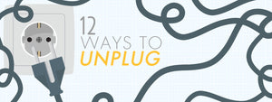 12 Ways To Unplug When You Need A Break From Screen Time