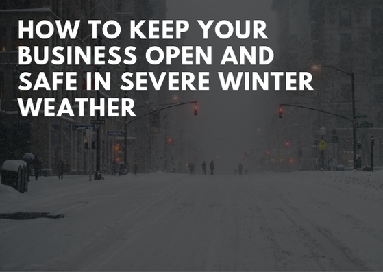 How to Keep Your Business Open and Safe in Severe Winter Weather
