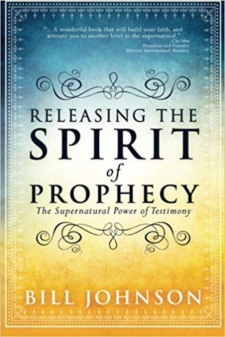 Releasing the Spirit of Prophecy  - Bill Johnson