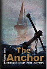 The Anchor - Holding on Through Trial to True Victory