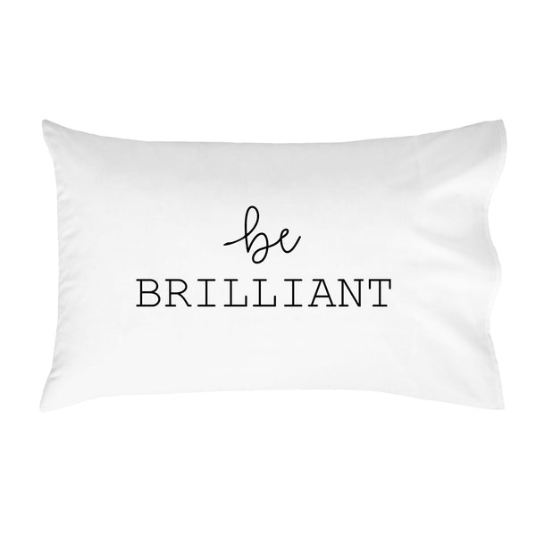 """Be Brilliant"" Pillowcase (Standard/Queen 20x30"")"