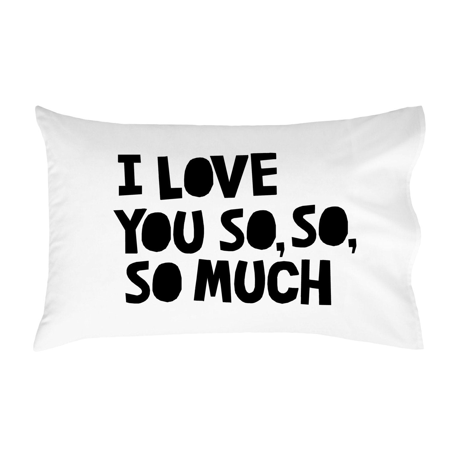 """I Love You So So So Much"" Loving Reminder Pillowcase"