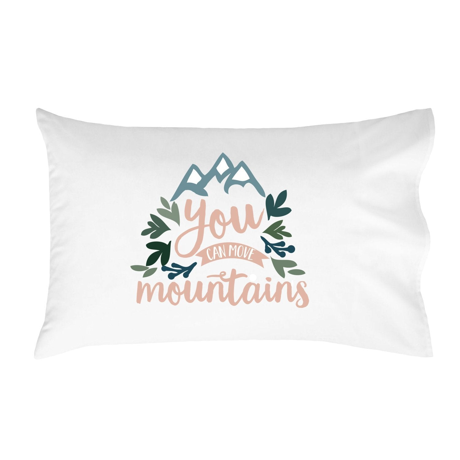 """You Can Move Mountains"" Pillowcase"