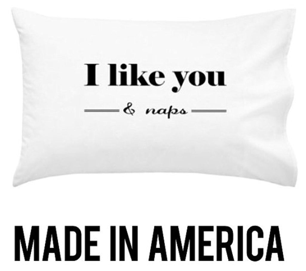 I like You and Naps Pillowcase (1 20x30 inch, White)