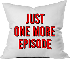 """Just One More Episode"" Throw Pillow Cover"