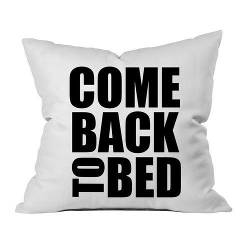 Come Back to Bed 18x18 Inch Throw Pillow Cover