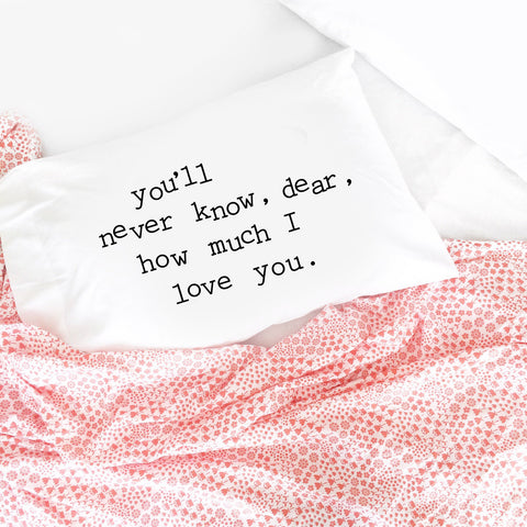 "You'll never know, dear, how much I love you 20 x 30"" Standard Pillow Case"