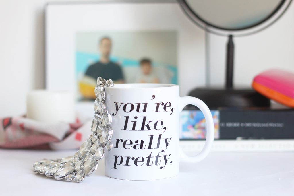 You're Like Really Pretty Mug - 11oz Coffee Mug