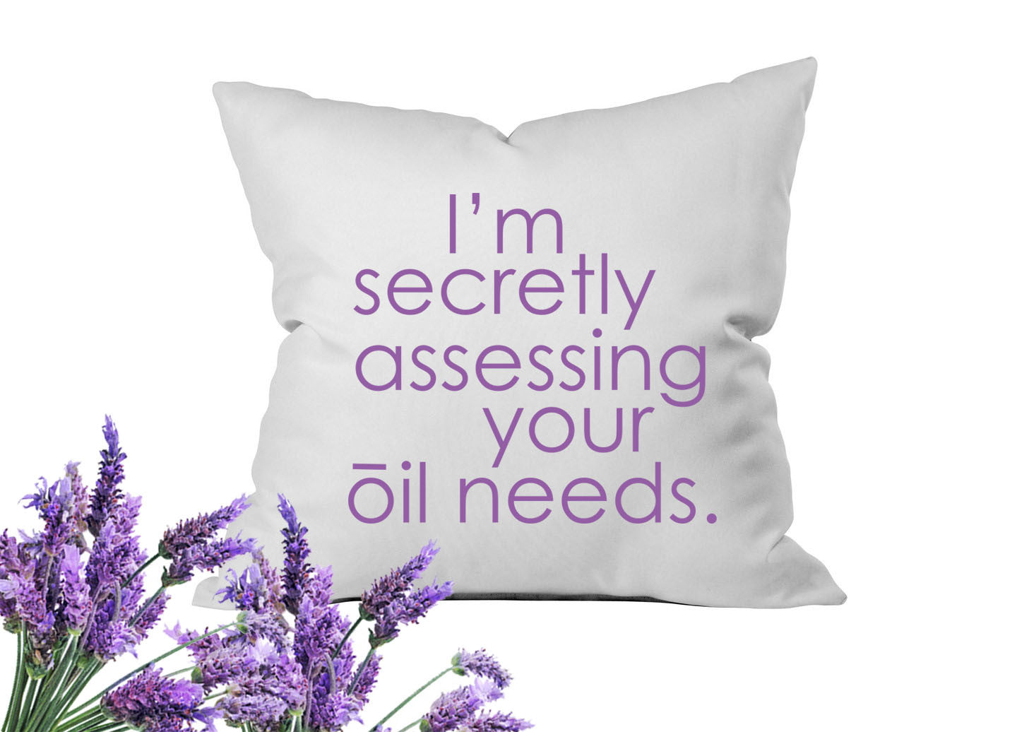 I'm Secretly Assessing Your Oil Needs Throw Pillow Cover