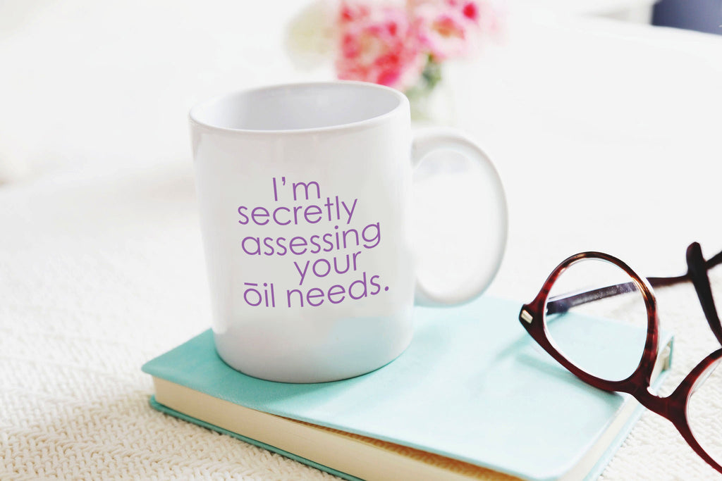 I'm Secretly Assessing Your Oil Needs Mug