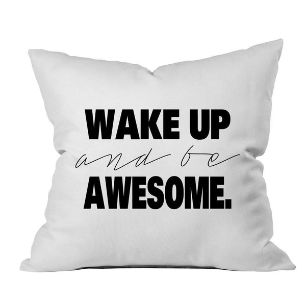 Wake Up and Be AwesomeTM 18x18 Inch Throw Pillow Cover
