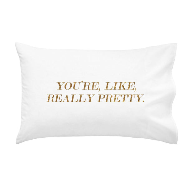 You're, Like, Really Pretty Pillowcase MORE COLORS