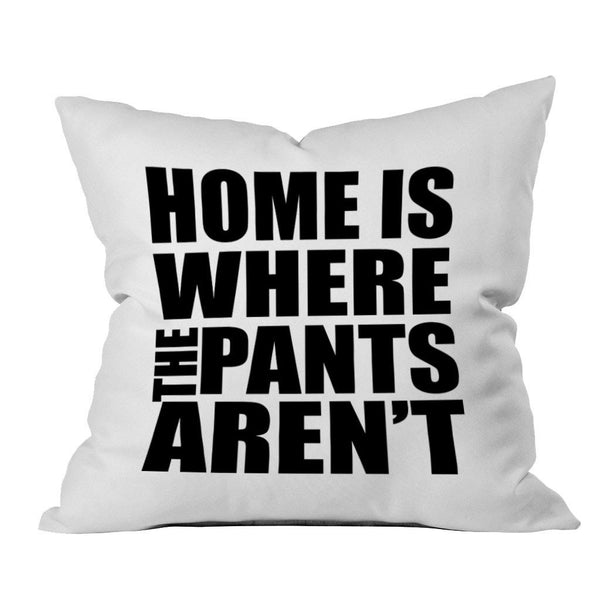 Home Is Where The Pants Aren't 18x18 Inch Throw Pillow Cover