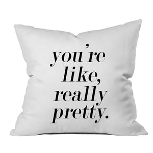 "You're Like Really Pretty 18"" x 18"" Throw Pillow Cover"