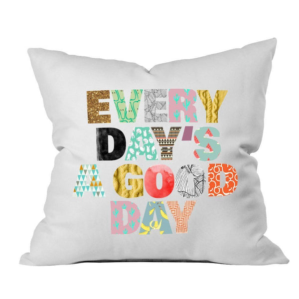 """Every Day's A Good Day"" Pillow Cover"