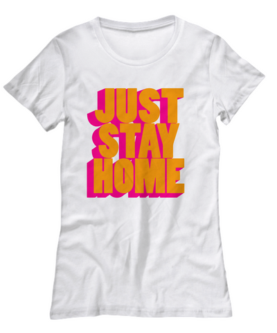 Just Stay Home Women's Funny Coronavirus Tshirt