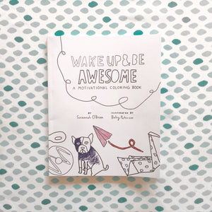 Wake Up & Be Awesome Motivational Coloring Book