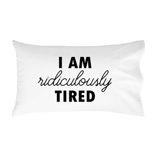 I Am Ridiculously Tired Standard Pillow Case