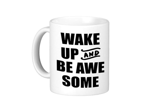 Wake Up and Be Awesome Bold Mug - 11oz Coffee Mug