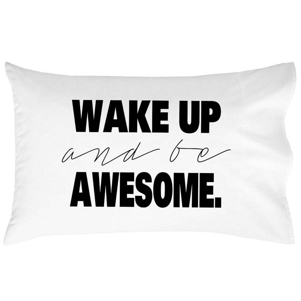Wake Up and Be AwesomeTM Standard Pillow Cover