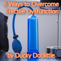 6 Ways to Overcome Erectile Dysfunction by Ducky Doolittle