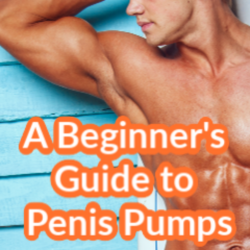 A Beginner's Guide to Penis Pumps
