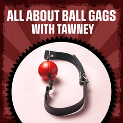 all about ball gags with tawney - click here to see the video