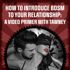 How to introduct bdsm to your relationship: a video primer with tawney - click here to see the video