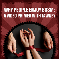 Why people do bdsm. A video primer with tawney - click here to view the video