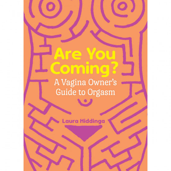 Are You Coming? A Vagina Owner's Guide to Orgasm - Laura Hiddinga