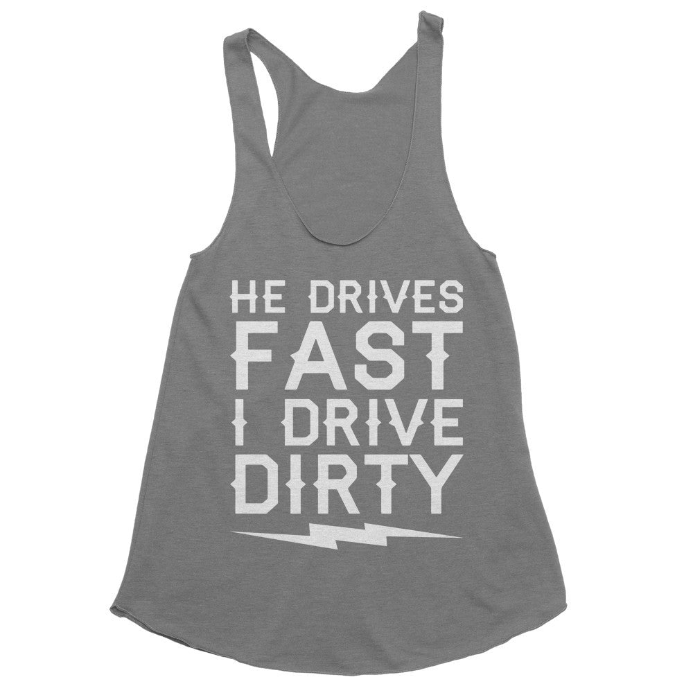 He Drives Fast I Drive Dirty Woman's Tank
