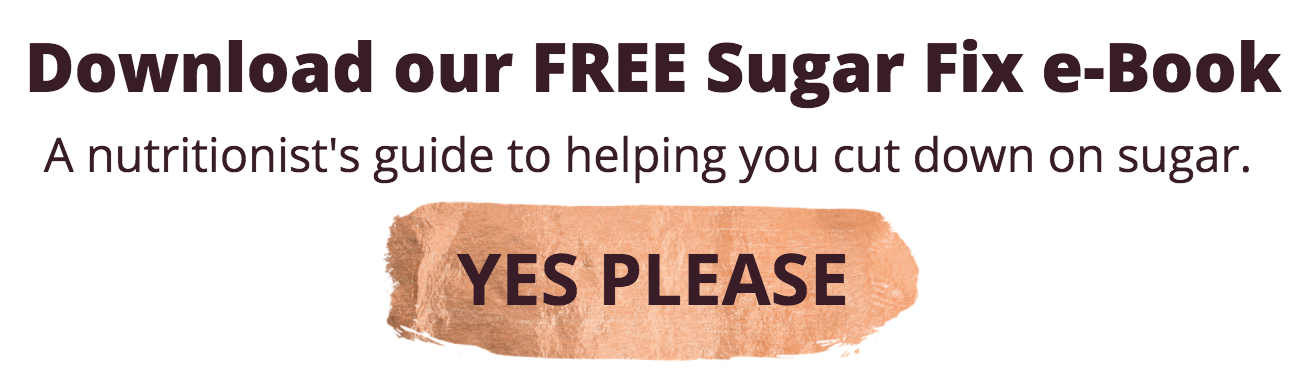 Download our free Sugar Fix e-Book - a nutritionist's guide to cutting down on sugar