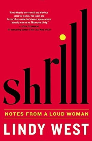 Shrill: Notes from a Loud Women by Lindy West